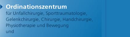 Ordinationszentrum für Unfallchirurgie, Sporttraumatologie, Gelenkchirurgie, Chrirugie, Handchirurgie, Physiotherapie und Bewegung